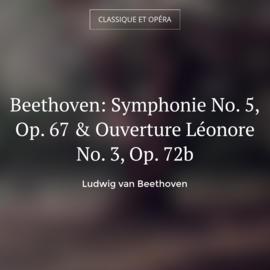 Beethoven: Symphonie No. 5, Op. 67 & Ouverture Léonore No. 3, Op. 72b