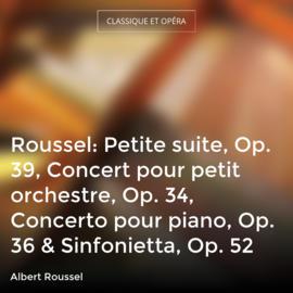 Roussel: Petite suite, Op. 39, Concert pour petit orchestre, Op. 34, Concerto pour piano, Op. 36 & Sinfonietta, Op. 52