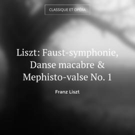Liszt: Faust-symphonie, Danse macabre & Mephisto-valse No. 1