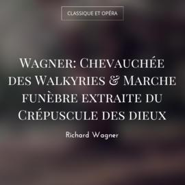 Wagner: Chevauchée des Walkyries & Marche funèbre extraite du Crépuscule des dieux