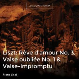 Liszt: Rêve d'amour No. 3, Valse oubliée No. 1 & Valse-impromptu