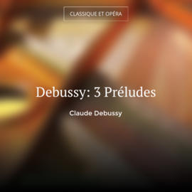 Debussy: 3 Préludes