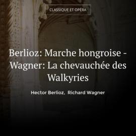 Berlioz: Marche hongroise - Wagner: La chevauchée des Walkyries