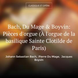 Bach, Du Mage & Boyvin: Pièces d'orgue (À l'orgue de la basilique Sainte Clotilde de Paris)