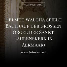 Helmut Walcha spielt Bach (Auf der grossen Orgel der Sankt Laurenskerk in Alkmaar)