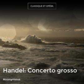 Handel: Concerto grosso