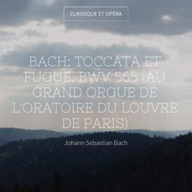 Bach: Toccata et fugue, BWV 565 (Au grand orgue de l'Oratoire du Louvre de Paris)