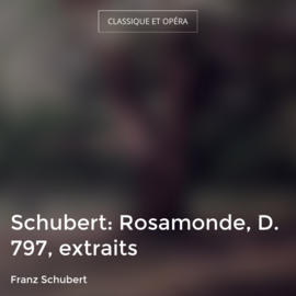 Schubert: Rosamonde, D. 797, extraits