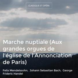 Marche nuptiale (Aux grandes orgues de l'église de l'Annonciation de Paris)