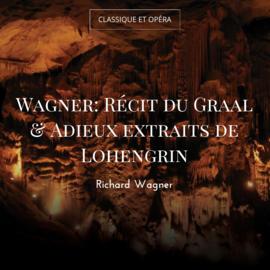 Wagner: Récit du Graal & Adieux extraits de Lohengrin