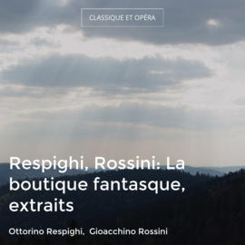 Respighi, Rossini: La boutique fantasque, extraits