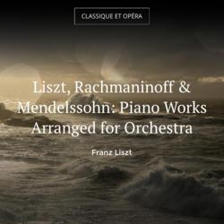Liszt, Rachmaninoff & Mendelssohn: Piano Works Arranged for Orchestra