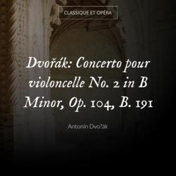Dvořák: Concerto pour violoncelle No. 2 in B Minor, Op. 104, B. 191