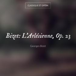 Bizet: L'Arlésienne, Op. 23