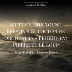 Britten: The Young Person's Guide to the Orchestra - Prokofiev: Pierre et le loup