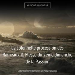 La solennelle procession des Rameaux & Messe du 2ème dimanche de la Passion
