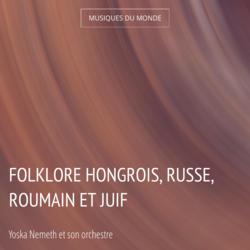 Folklore hongrois, russe, roumain et juif