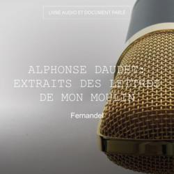 Alphonse Daudet: Extraits des Lettres de mon moulin