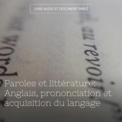 Paroles et littérature: Anglais, prononciation et acquisition du langage