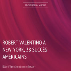 Robert Valentino à New-York, 38 succès américains