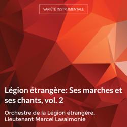 Légion étrangère: Ses marches et ses chants, vol. 2