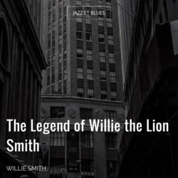 The Legend of Willie the Lion Smith