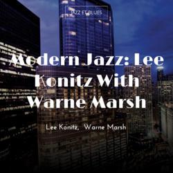 Modern Jazz: Lee Konitz With Warne Marsh