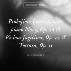 Prokofiev: Concerto pour piano No. 3, Op. 26 & Visions fugitives, Op. 22 & Toccata, Op. 11