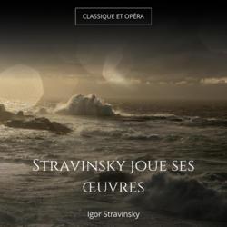 Stravinsky joue ses œuvres