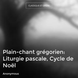 Plain-chant grégorien: Liturgie pascale, Cycle de Noël