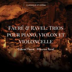 Fauré & Ravel: Trios pour piano, violon et violoncelle