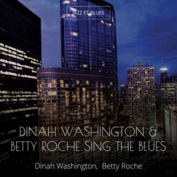 Dinah Washington & Betty Roche Sing the Blues
