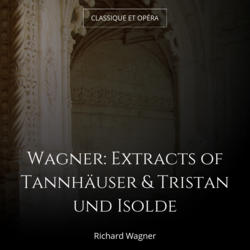 Wagner: Extracts of Tannhäuser & Tristan und Isolde