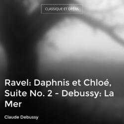 Ravel: Daphnis et Chloé, Suite No. 2 - Debussy: La Mer
