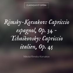 Rimsky-Korsakov: Capriccio espagnol, Op. 34 - Tchaikovsky: Capriccio italien, Op. 45