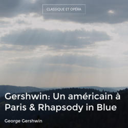 Gershwin: Un américain à Paris & Rhapsody in Blue