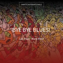 Bye Bye Blues!