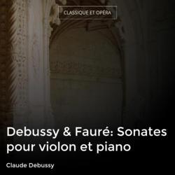 Debussy & Fauré: Sonates pour violon et piano