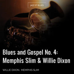 Blues and Gospel No. 4: Memphis Slim & Willie Dixon