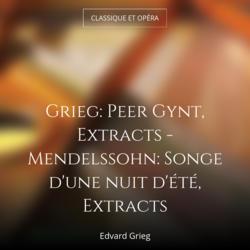 Grieg: Peer Gynt, Extracts - Mendelssohn: Songe d'une nuit d'été, Extracts