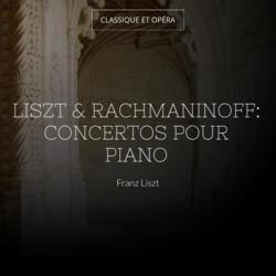 Liszt & Rachmaninoff: Concertos pour piano