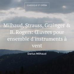 Milhaud, Strauss, Grainger & B. Rogers: Œuvres pour ensemble d'instruments à vent