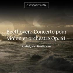Beethoven: Concerto pour violon et orchestre Op. 61