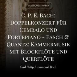 C. P. E. Bach: Doppelkonzert für Cembalo und Fortepiano - Fasch & Quantz: Kammermusik mit Blockflöte und Querflöte