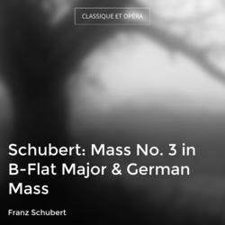 Schubert: Mass No. 3 in B-Flat Major & German Mass