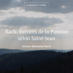 Bach: Extraits de la Passion selon Saint-Jean