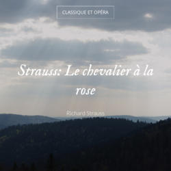 Strauss: Le chevalier à la rose