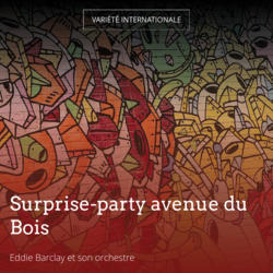 Surprise-party avenue du Bois
