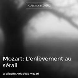 Mozart: L'enlèvement au sérail