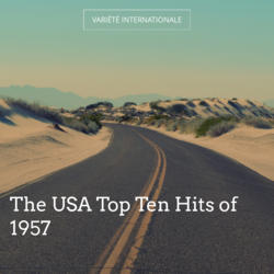 The USA Top Ten Hits of 1957
